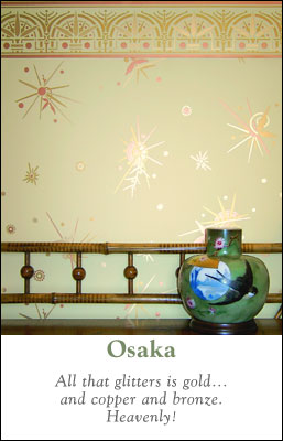 Osaka :: All that glitters is gold... and copper and bronze. Heavenly!